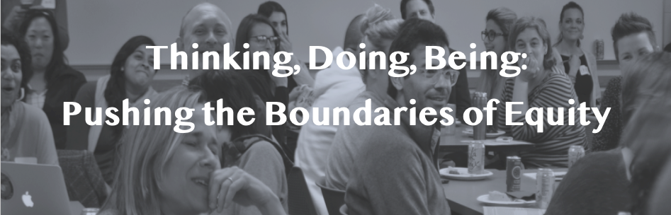 Thinking, Doing, Being: Pushing the Boundaries of Equity